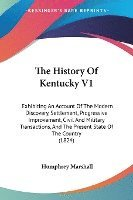 The History Of Kentucky V1: Exhibiting An Account Of The Modern Discovery, Settlement, Progressive Improvement, Civil And Military Transactions, And T (häftad)