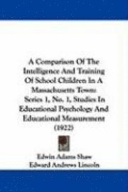 A   Comparison of the Intelligence and Training of School Children in a Massachusetts Town: Series 1, No. 1, Studies in Educational Psychology and Edu (häftad)