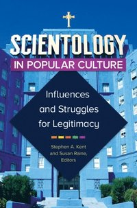 Scientology in Popular Culture: Influences and Struggles for Legitimacy (e-bok)