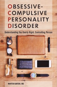 Obsessive-Compulsive Personality Disorder: Understanding the Overly Rigid, Controlling Person (e-bok)