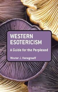 Western Esotericism: A Guide for the Perplexed (häftad)