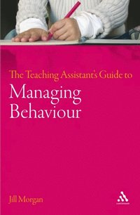 Teaching Assistant's Guide to Managing Behaviour (e-bok)