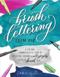 Brush Lettering from A to Z: A Fun and Comprehensive Guide to Creating Modern Calligraphy with a Brush Pen (inbunden)