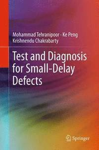 Test and Diagnosis for Small-Delay Defects (inbunden)