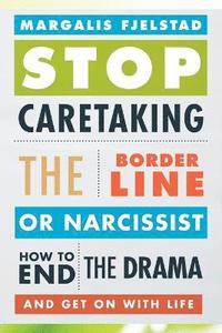 Stop Caretaking the Borderline or Narcissist av Margalis Fjelstad (Häftad)