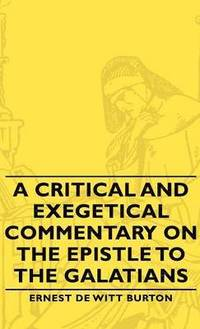 A Critical And Exegetical Commentary On The Epistle To The Galatians (inbunden)