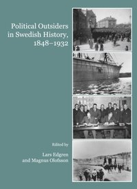 Political Outsiders in Swedish History, 1848-1932 (e-bok)