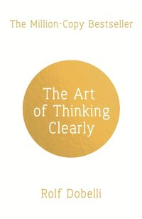 Art of Thinking Clearly: Better Thinking, Better Decisions (e-bok)