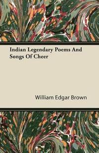 Indian Legendary Poems And Songs Of Cheer (häftad)
