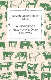 Seven Decades Of Milk - A History Of New York's Dairy Industry (häftad)
