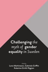 Challenging the myth of gender equality in Sweden (e-bok)