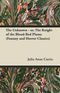 The Unknown - or, The Knight of the Blood-Red Plume (Fantasy and Horror Classics) (häftad)