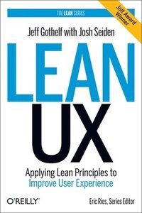 Lean UX: Applying Lean Principles to Improve User Experience (inbunden)