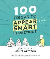 100 Tricks to Appear Smart in Meetings: How to Get by Without Even Trying (häftad)