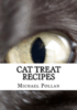 Cat Treat Recipes: Homemade Cat Treats, Natural Cat Treats and How to Make Cat Treats