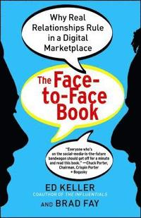 The Face-To-Face Book: Why Real Relationships Rule in a Digital Marketplace (häftad)