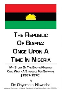 Republic of Biafra: Once Upon a Time in Nigeria (e-bok)