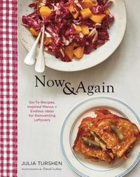 Now &; Again: Go-To Recipes, Inspired Menus + Endless Ideas for Reinventing Leftovers (inbunden)