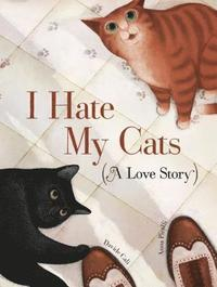 I Hate My Cats (A Love Story) (inbunden)