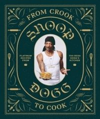 From Crook to Cook: Platinum Recipes from Tha Boss Dogg's Kitchen (inbunden)