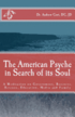 The American Psyche in Search of its Soul: A Meditation on Government, Business, Science, Education, Media and Family
