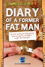 Diary of a Former Fatman: My real world year long journey from obesity to a healthier weight and lifestyle (häftad)