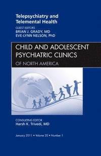 Telepsychiatry and Telemental Health, An Issue of Child and Adolescent Psychiatric Clinics of North America (inbunden)