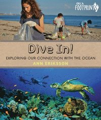 Dive In!: Exploring Our Connection with the Ocean (inbunden)