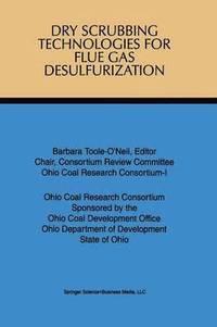 Dry Scrubbing Technologies for Flue Gas Desulfurization av Barbara  Toole-O'Neil, Ohio Coal Development Office (Häftad)