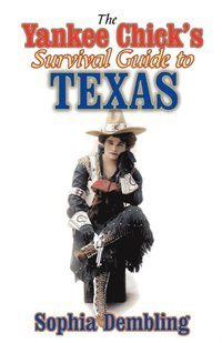 Yankee Chick's Survival Guide to Texas (e-bok)