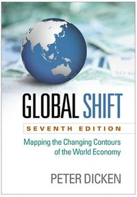 Global Shift, Seventh Edition: Mapping the Changing Contours of the World Economy (häftad)