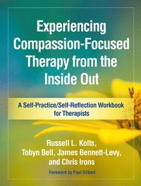 Experiencing Compassion-Focused Therapy from the Inside Out (häftad)