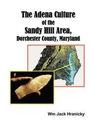 The Adena Culture of the Sandy Hill Area, Dorchester County, Maryland (häftad)