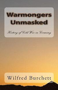 Warmongers Unmasked: History of Cold War in Germany (häftad)