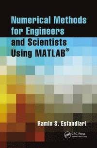 Numerical Methods for Engineers and Scientists Using MATLAB (R) av Ramin S  Esfandiari (Häftad)