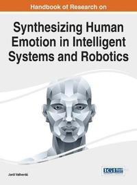 Handbook of Research on Synthesizing Human Emotion in Intelligent Systems and Robotics (inbunden)