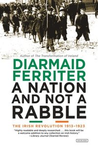 A Nation and Not a Rabble: The Irish Revolution 1913-1923 (häftad)