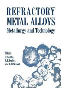 Refractory Metal Alloys Metallurgy and Technology (häftad)