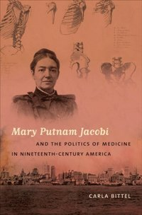 Mary Putnam Jacobi and the Politics of Medicine in Nineteenth-Century America (e-bok)