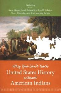 Why You Can't Teach United States History without American Indians (häftad)