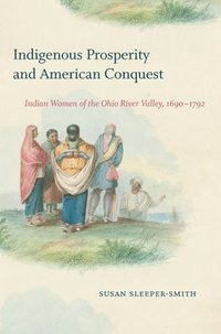 Indigenous Prosperity and American Conquest (häftad)