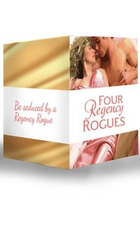 Four Regency Rogues: The Earl and the Hoyden / The Captain's Forbidden Miss / Miss Winbolt and the Fortune Hunter / Captain Fawley's Innocent Bride (Mills & Boon e-Book Collections) (e-bok)