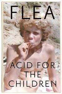 Acid For The Children - The autobiography of Flea, the Red Hot Chili Peppers legend (inbunden)
