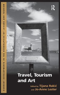 Travel, tourism and art / edited by Tijana Rakic and Jo-Anne Lester