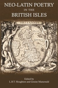 Neo-Latin Poetry in the British Isles (e-bok)