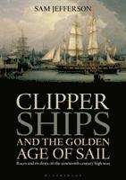 Clipper Ships and the Golden Age of Sail (inbunden)