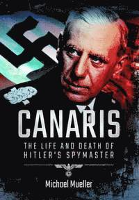 Canaris: The Life and Death of Hitler's Spymaster (häftad)