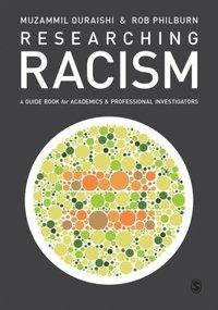 Researching Racism : A Guidebook for Academics and Professional Investigators / Muzammil Quraishi, Rob Philburn