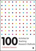 100 activities for teaching research methods / Catherine Dawson
