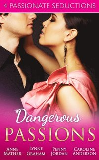 Dangerous Passions: Dangerous Sanctuary / The Heat Of Passion / Darker Side  Of Desire / A Man Of Honour (Mills & Boon e-Book Collections) av Anne